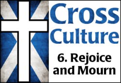Cross Culture 6: Rejoice & Mourn
