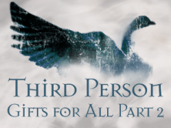 Third Person: 6 - Gifts for All pt 2