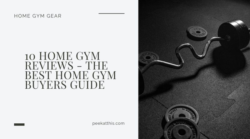 10 Home Gym Reviews - The Best Home Gym Buyers Guide