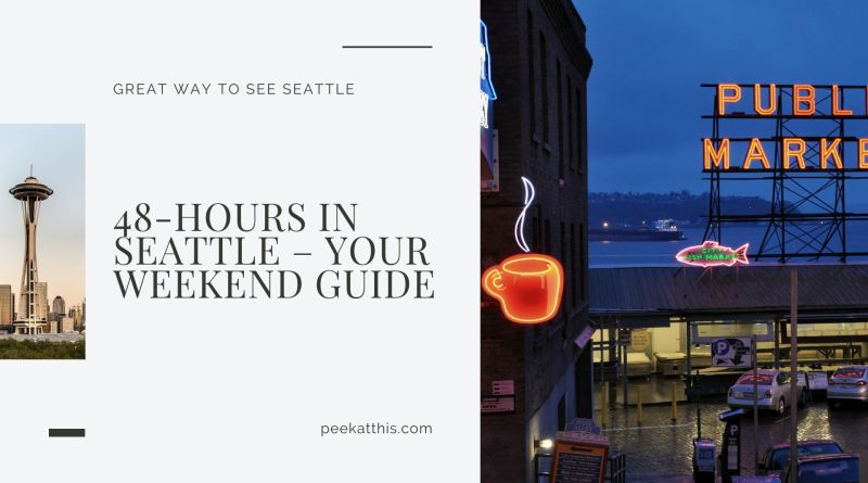 48-HOURS IN SEATTLE – YOUR WEEKEND GUIDE