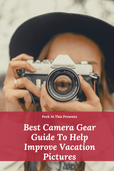 Best Camera Gear Guide To Help Improve Vacation Pictures