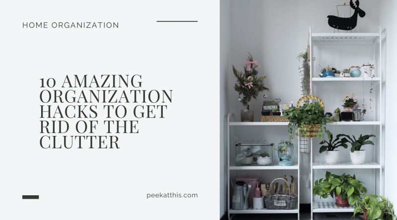 10 Amazing Organization Hacks To Get Rid Of The Clutter