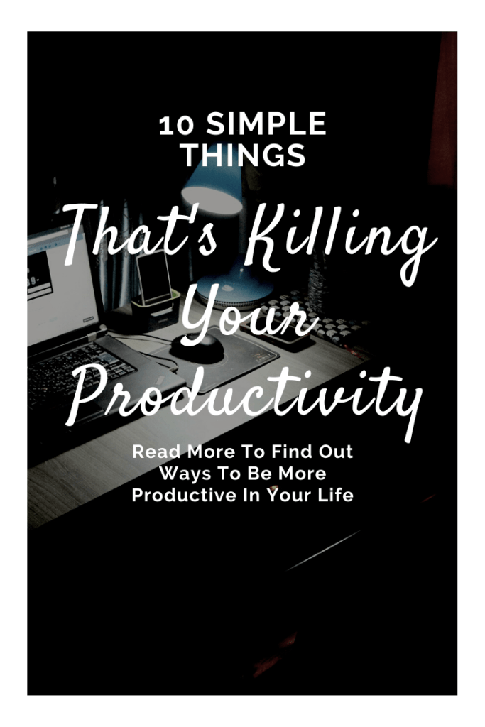 10 Simple Things You Are Doing That Kills Your Productivity