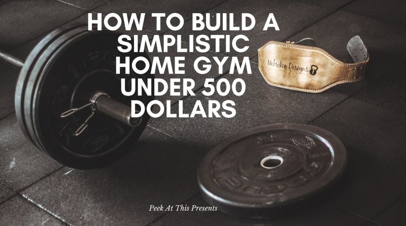 How To Build A Simplistic Home Gym Under 500 Dollars