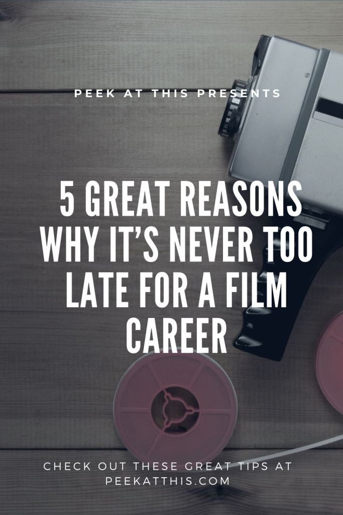 5 GREAT REASONS WHY IT'S NEVER TOO LATE FOR A FILM CAREER