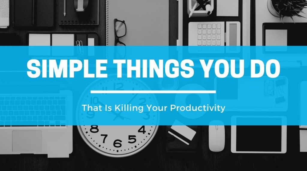10-Simple-Things-You-Are-Doing-That-Kills-Your-Productivity