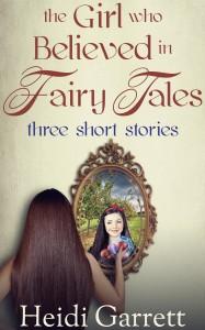 The Girl who believed in fairy tales by Heidi Garrett