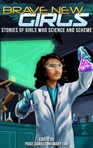 Brave New Girls, edited by Paige Daniels and Mary Fan
