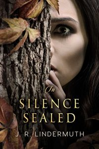In Silence Sealed by J.R. Lindermuth