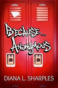 Because... Anonymous by Diana L. Sharples