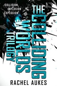 The Colliding Worlds Trilogy by Rachel Aukes