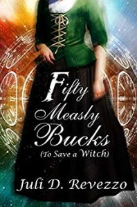 Fifty Measly Bucks (To Save a Witch) by Juli D. Revezzo