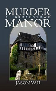 Murder in Broadstowe Manor by Jason Vail