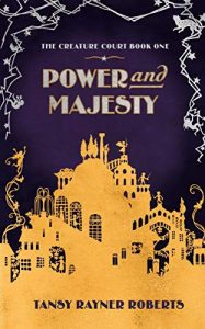 Power and Majesty by Tansy Rayner Roberts