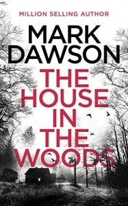 The House in the Woods by Mark Dawson