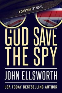 God Save the Spy by John Ellsworth