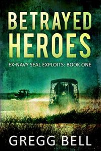 Betrayed Heroes by Gregg Bell