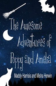 The Awesome Adventures of Poppy and Amelia by Maddie Harrisi and Misha Erwin