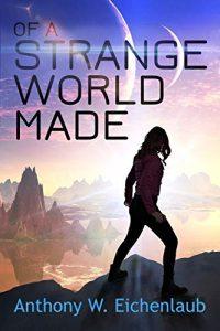 Of a Strange World Made by Anthony W. Eichenlaub