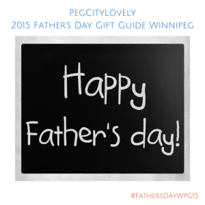 Father's Day Guide #Winnipeg 2015 #FathersDayWpg15