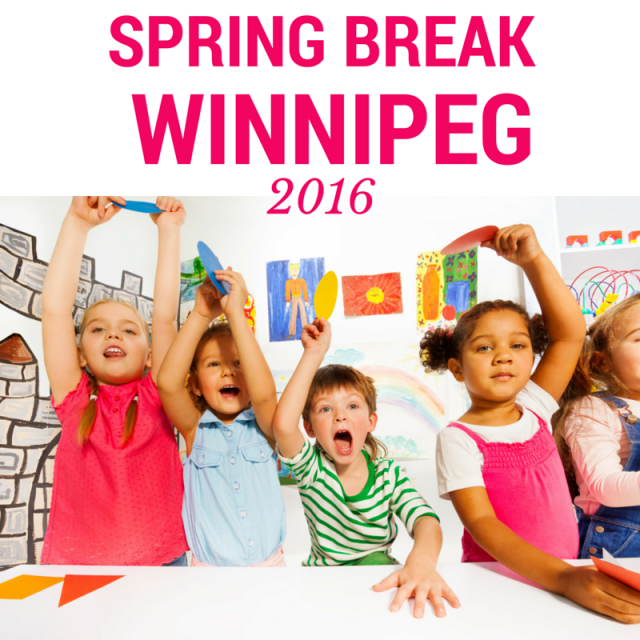 Great Ideas for Spring Break in Winnipeg 2016