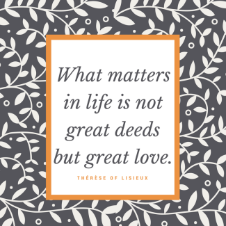 What matters in life is not great deeds but great love.