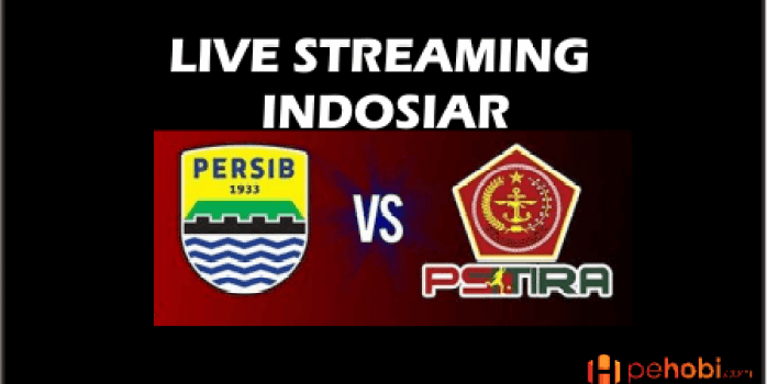 Live Streaming Indosiar Persib VS Ps Tira
