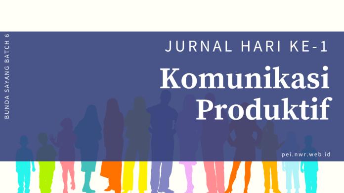 Jurnal Hari ke-1 Komunikasi Produktif