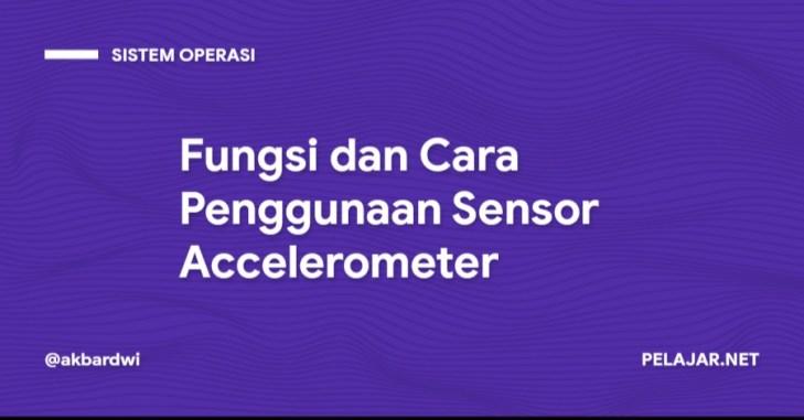 Fungsi dan Cara Penggunaan Sensor Accelerometer