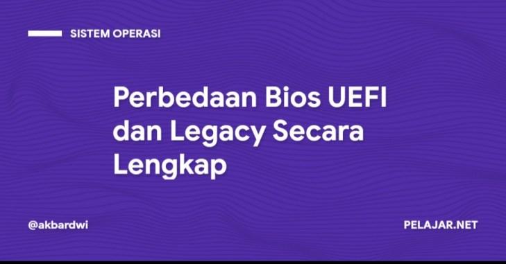 Perbedaan Bios UEFI dan Legacy