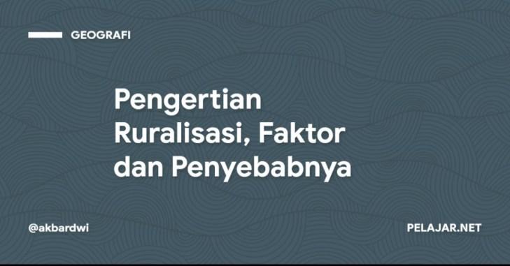 Pengertian Ruralisasi, Faktor dan Penyebabnya