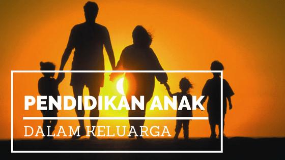 pendidikan anak dalam keluarga