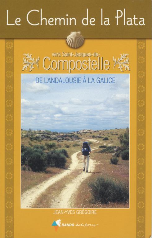 "Couverture du guide ""Le chemin de la Plata"", Jean-Yves Grégoire, Rando Editions, mai 2007"