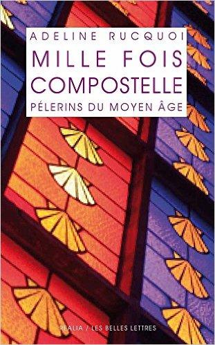 """Livre d'Adeline Rucquoi """"Mille fois à Compostelle"""""""