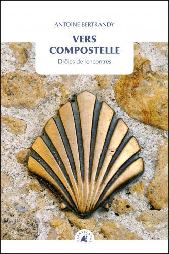 """Livre """"Vers Compostelle"""" de Antoine Bertrandy, aux Editions Transboréal"""
