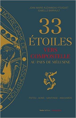 Livre de Jean-Marie Auzanneau et Isabelle Barrault, intitulé: «Trente-trois étoiles vers Compostelle au pays de Mélusine, Poitou, Aunis, Saintonge, Angoumois»