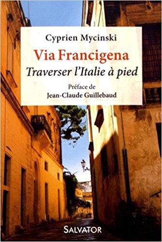 """Via Francigena : la traversée de l'Italie à pied"" de Cyprien Mycinski"