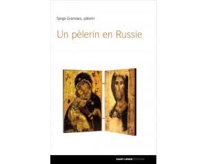 Un pèlerin en Russie de Serge Grandais