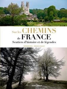 Marcher sur les chemins de France - Sentiers d'histoire et de légendes de Bernard Rio et Bruno Colliot