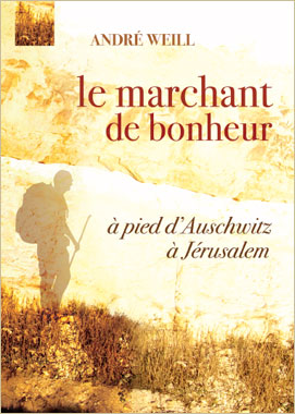 Le bonheur en marchant, à pied d'Auschwitz à Jérusalem, André Weill