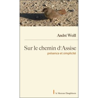 Sur le chemin d'Assise, présence et simplicité, André Weill