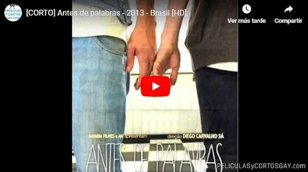 CLIC PARA VER VIDEO Antes De Palabras - CORTO GAY - Brasil - 2013