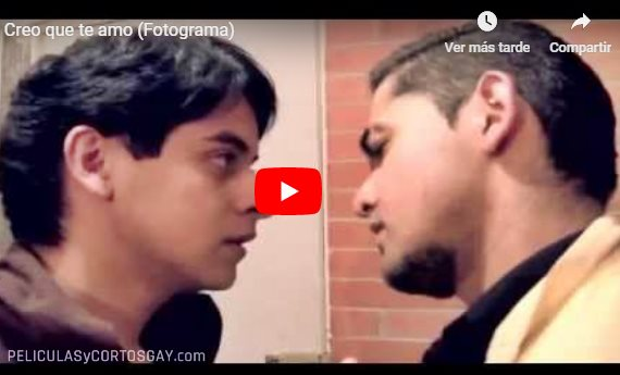 CLIC PARA VER VIDEO Creo Que Te Amo - PELICULA GAY - Mexico - 2013