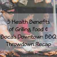 3 Health Benefits of Grilling Food & Boca's Downtown BBQ Throwdown Recap