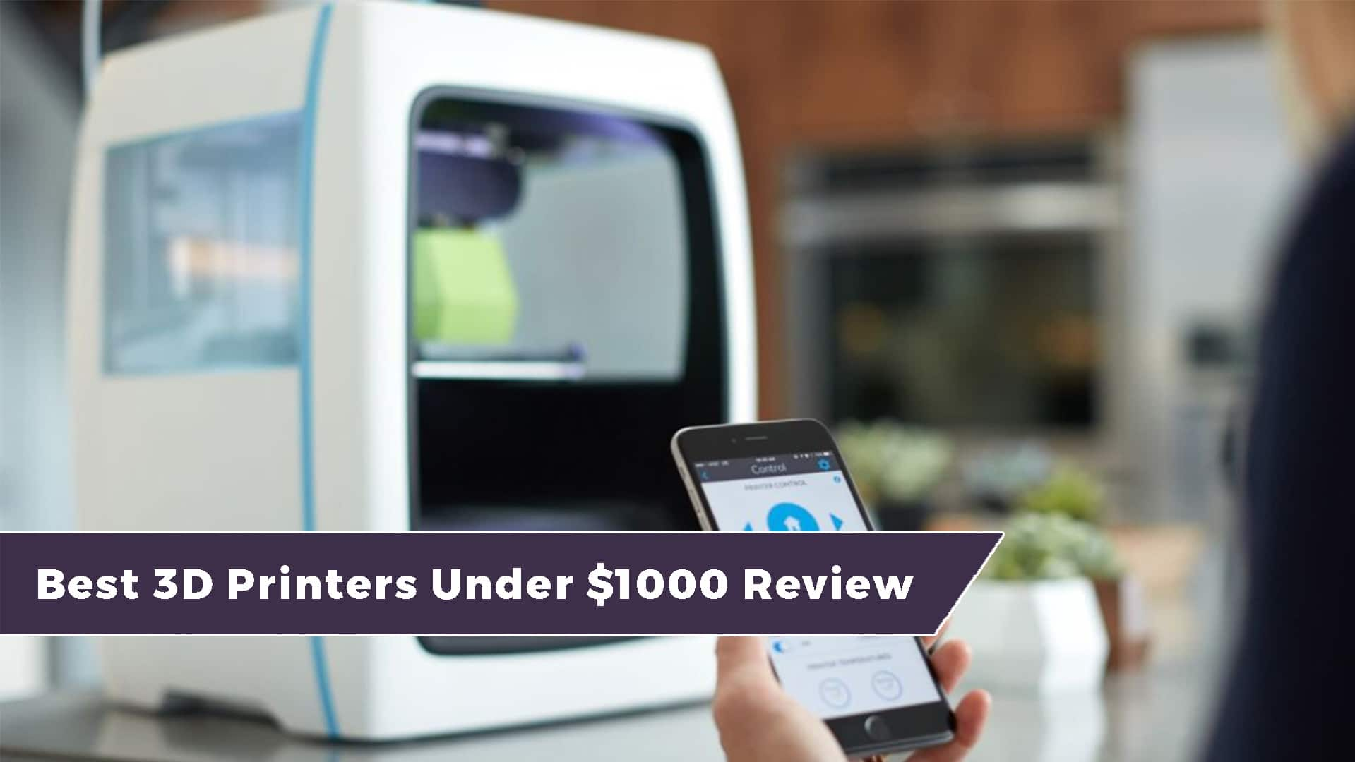 Best 3d Printers Under 1000 Review Large Diy Kits Included