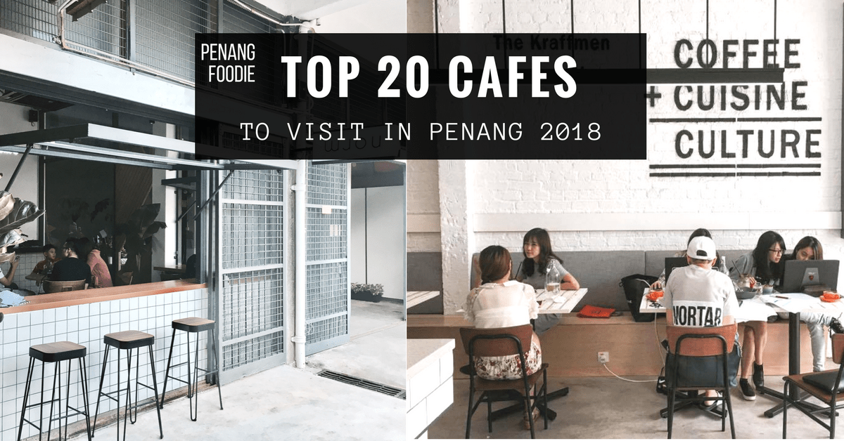 Top 20 Cafes in Penang 2018