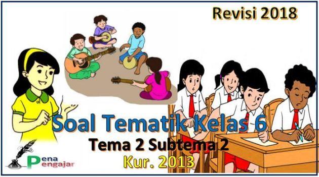 soal tematik kelas 6 tema 2 subtema 2 semester 1 kurikulum 2013 revisi 2018