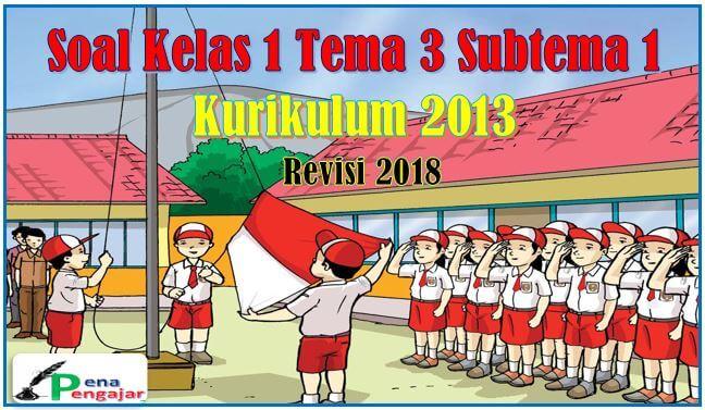 soal tematik kelas 1 tema 3 subtema 1 revisi 2018