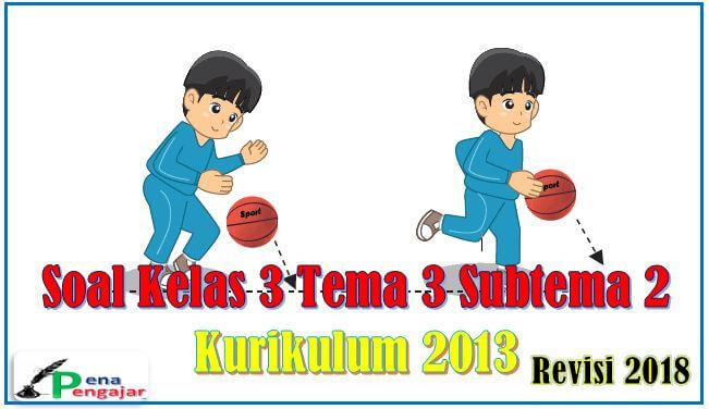 soal tematik kelas 3 tema 3 subtema 2 revisi 2018 kurikulum 2013
