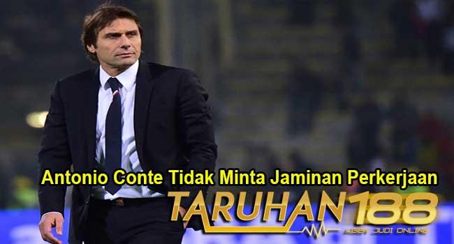 Antonio Conte Tidak Minta Jaminan Perkerjaan